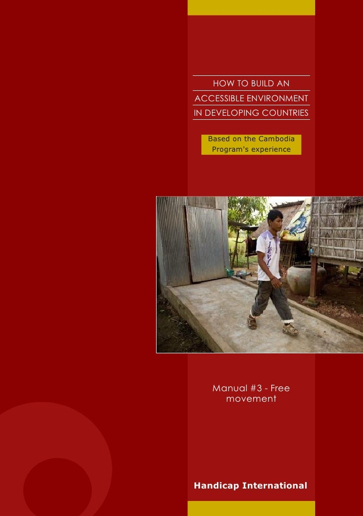 HOW TO BUILD AN ACCESSIBLE ENVIRONMENT IN DEVELOPING COUNTRIES    Based on the Cambodia    Program's experience        Man...
