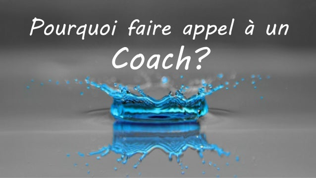 Pourquoi faire appel à un Coach?