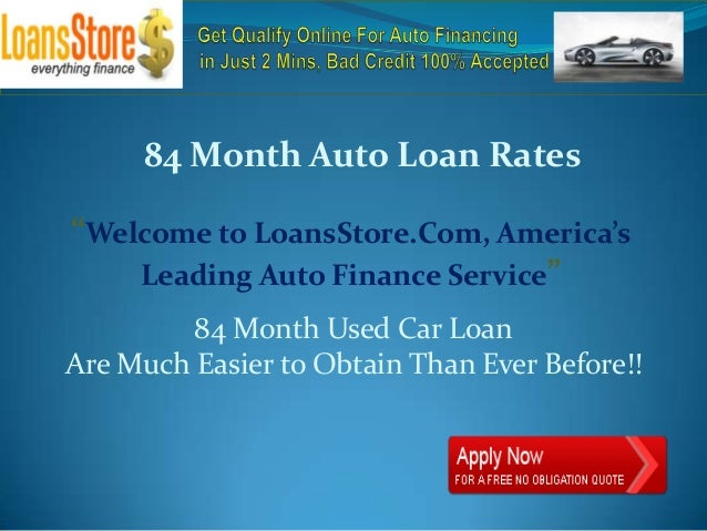 """84 Month Auto Loan Rates""""Welcome to LoansStore.Com, America's    Leading Auto Finance Service""""         84 Month Used Car L..."""