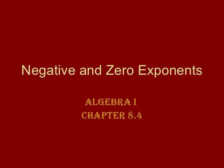 Negative and Zero Exponents Algebra I  Chapter 8.4