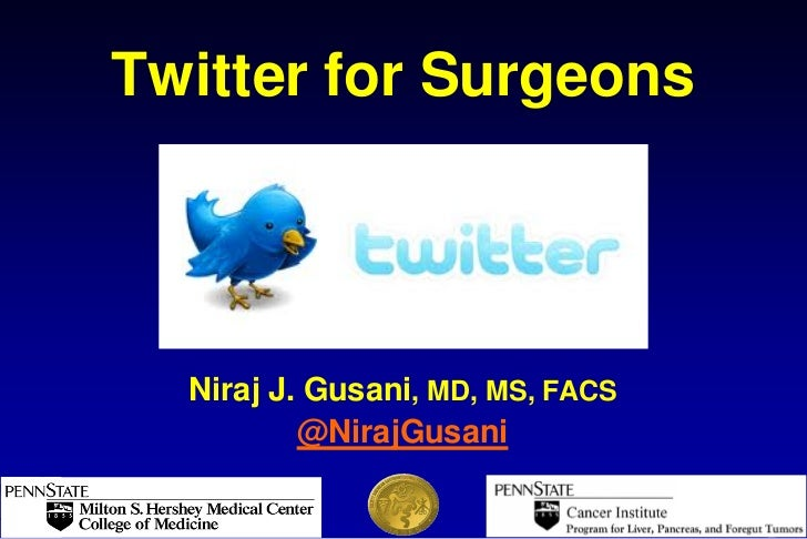 Twitter for Surgeons  Niraj J. Gusani, MD, MS, FACS          @NirajGusani