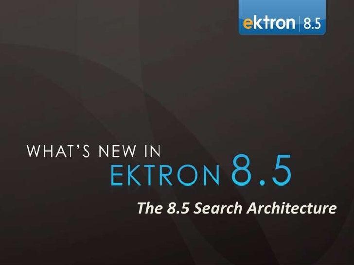 The 8.5 Search Architecture<br />