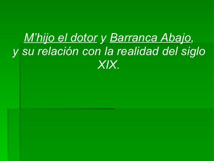 M'hijo el dotor  y  Barranca Abajo , y su relación con la realidad del siglo XIX.
