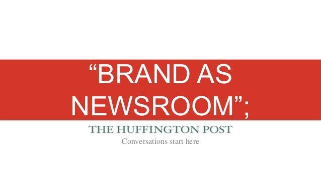 """BRAND AS    NEWSROOM"";REAL-TIME MARKETING       Conversations start here    STRATEGIES"