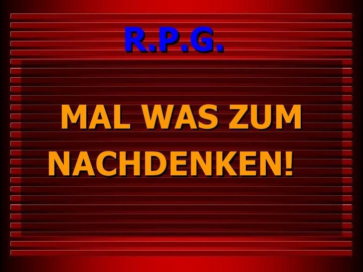 R.P.G.MAL WAS ZUMNACHDENKEN!
