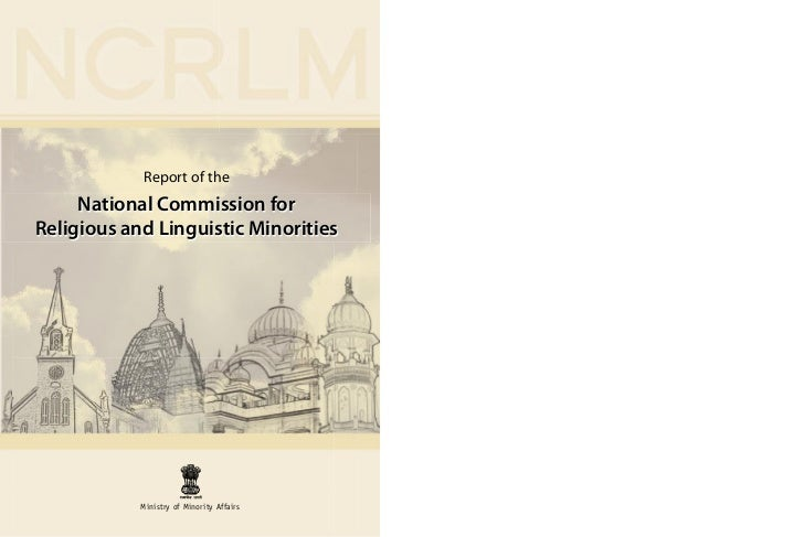 Report of the     National Commission forReligious and Linguistic Minorities            Ministry of Minority Affairs