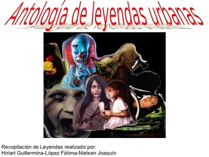 Recopilación de Leyendas realizado por: Hiriart Guillermina-López Fátima-Nielsen Joaquín