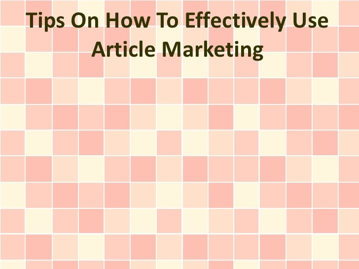 Tips On How To Effectively Use      Article Marketing