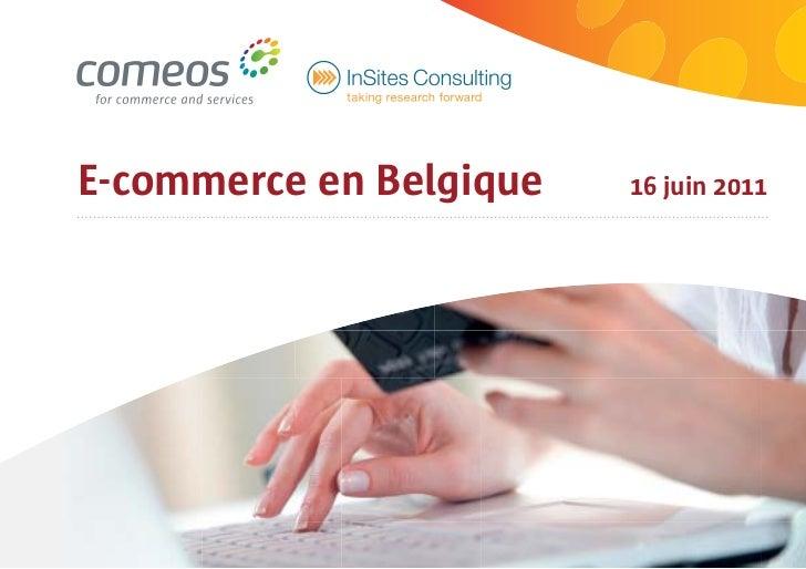 Comeos - E-commerce en Belgique - 16 juin 2011 | 1E-commerce en Belgique                     16 juin 2011
