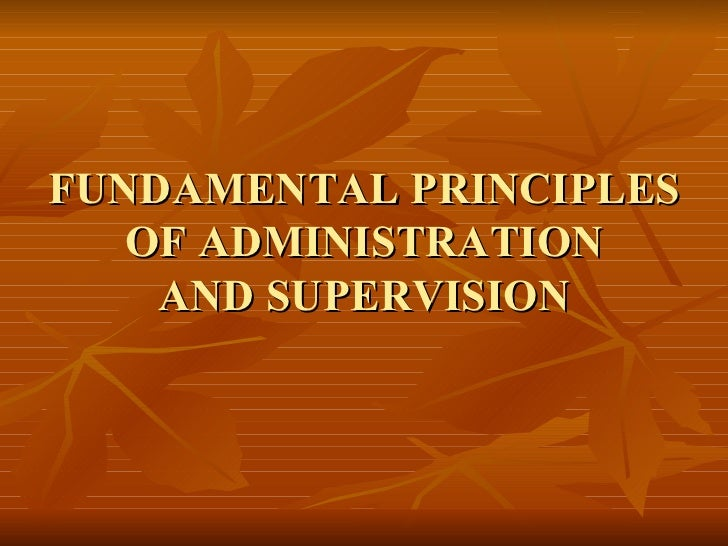 FUNDAMENTAL PRINCIPLES   OF ADMINISTRATION    AND SUPERVISION