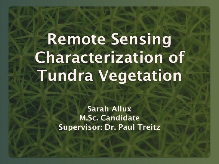 Remote SensingCharacterization ofTundra Vegetation          Sarah Allux        M.Sc. Candidate   Supervisor: Dr. Paul Treitz