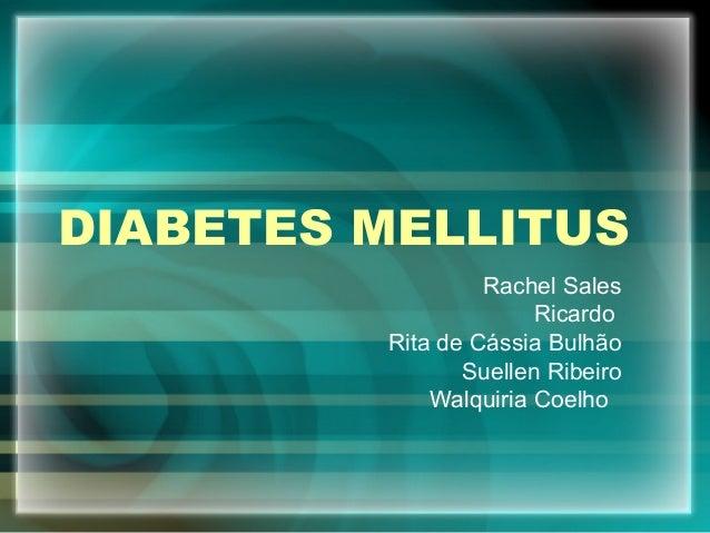 DIABETES MELLITUS                  Rachel Sales                       Ricardo         Rita de Cássia Bulhão               ...