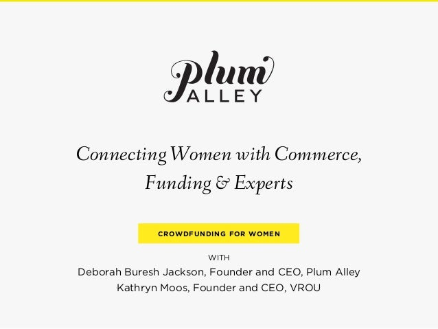 Connecting Women with Commerce, Funding & Experts CROWDFUNDING FOR WOMEN  WITH  Deborah Buresh Jackson, Founder and CEO, P...
