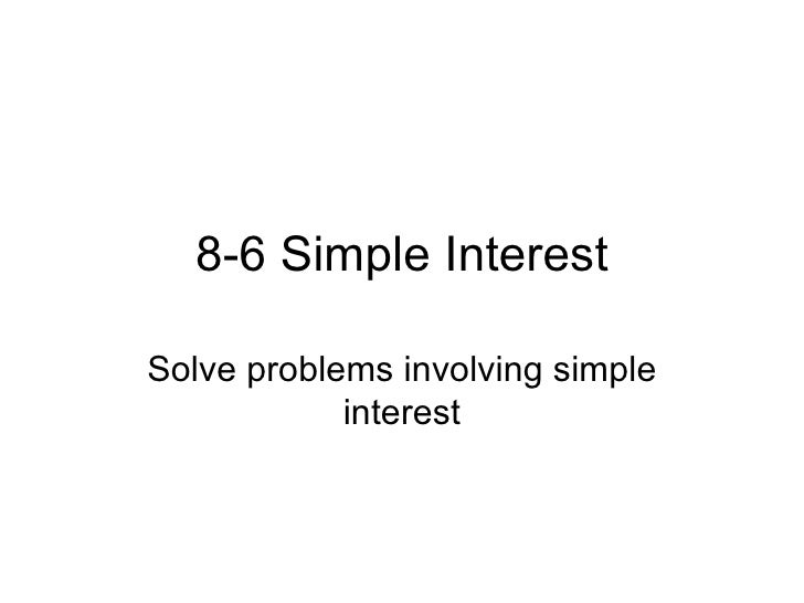 8-6 Simple Interest Solve problems involving simple interest