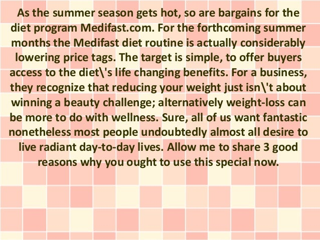 As the summer season gets hot, so are bargains for thediet program Medifast.com. For the forthcoming summermonths the Medi...