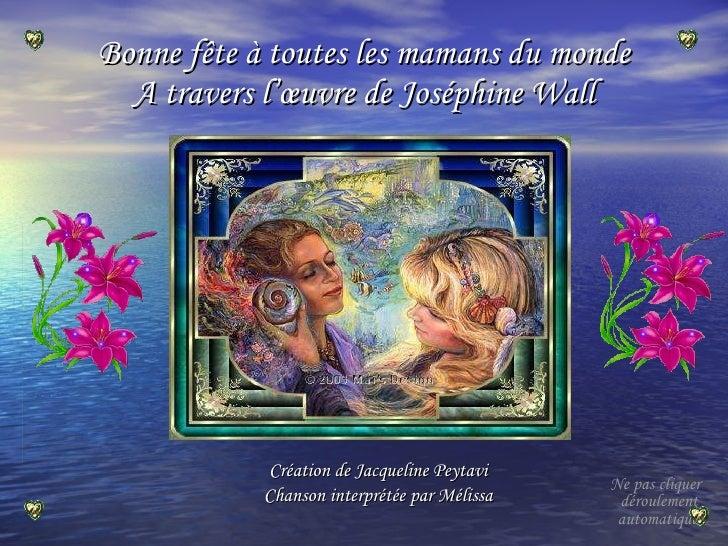 Bonne fête à toutes les mamans du monde A travers l'œuvre de Joséphine Wall Création de Jacqueline Peytavi Chanson interpr...