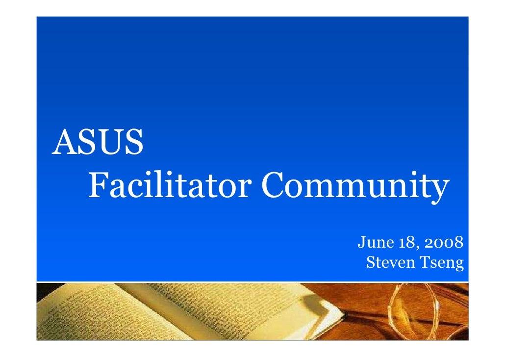 ASUS   Facilitator Community                  June 18, 2008                   Steven Tseng                             1