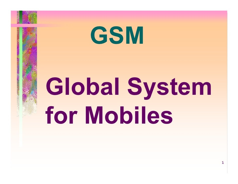 GSMGlobal Systemfor Mobiles                1