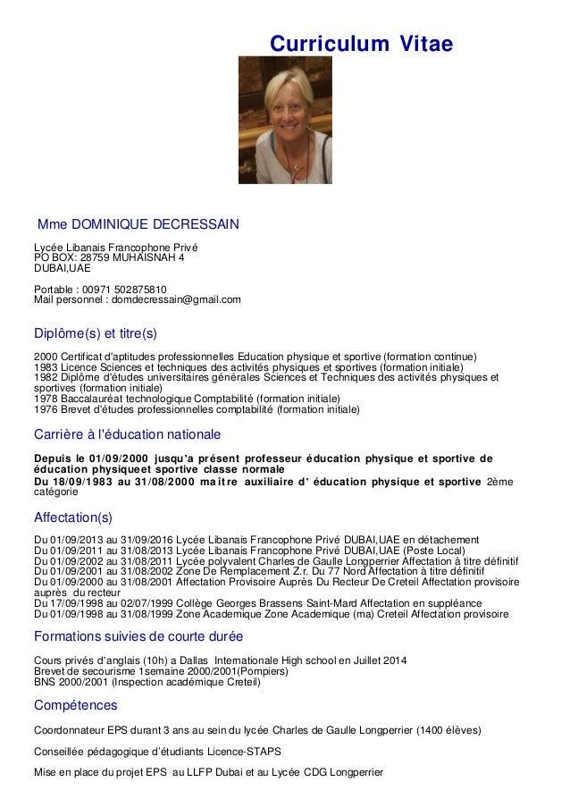 Curriculum Vitae Mme DOMINIQUE DECRESSAIN Lycée Libanais Francophone Privé PO BOX: 28759 MUHAISNAH 4 DUBAI,UAE Portable : ...