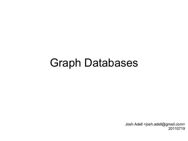 Graph Databases Josh Adell <josh.adell@gmail.com> 20110719