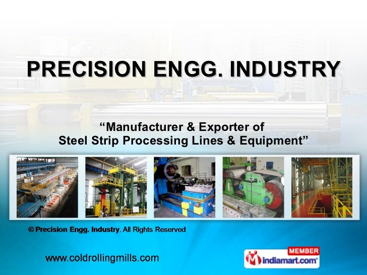 "PRECISION ENGG. INDUSTRY "" Manufacturer & Exporter of  Steel Strip Processing Lines & Equipment"""