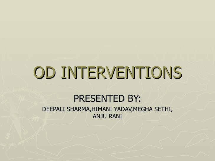 OD INTERVENTIONS         PRESENTED BY:DEEPALI SHARMA,HIMANI YADAV,MEGHA SETHI,               ANJU RANI
