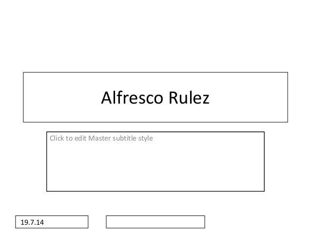 Click to edit Master subtitle style 19.7.14 Alfresco Rulez