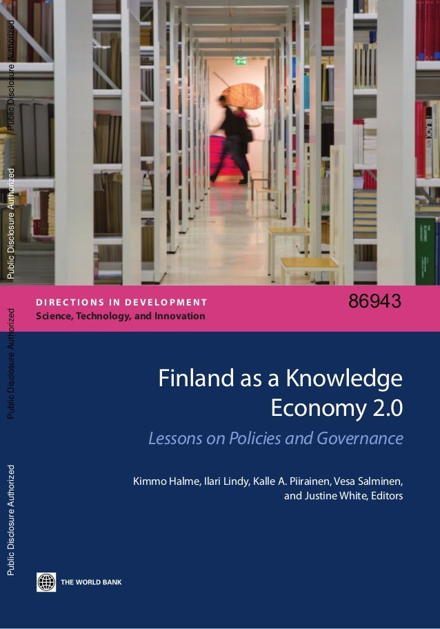 Finland as a Knowledge Economy 2.0 Lessons on Policies and Governance Kimmo Halme, Ilari Lindy, Kalle A. Piirainen, Vesa S...