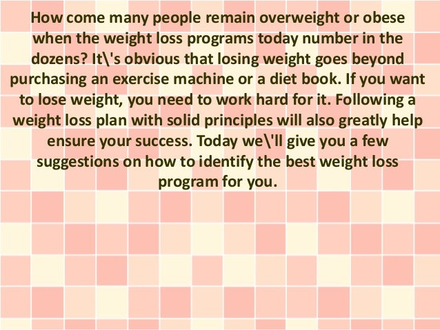 How come many people remain overweight or obese   when the weight loss programs today number in the   dozens? Its obvious ...