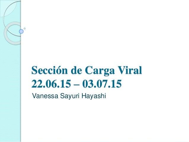 Sección de Carga Viral 22.06.15 – 03.07.15 Vanessa Sayuri Hayashi