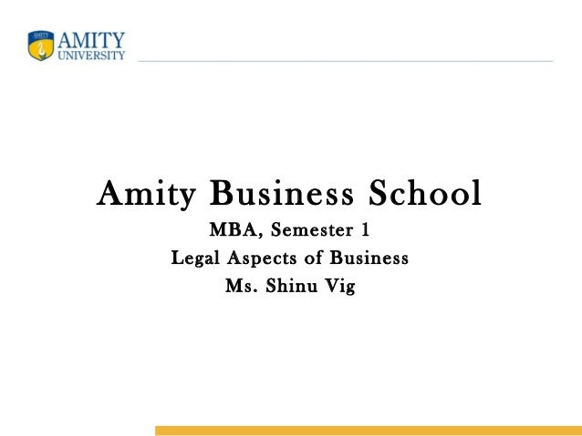 Amity Business SchoolMBA, Semester 1Legal Aspects of BusinessMs. Shinu Vig