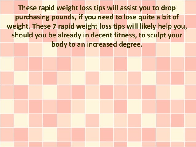These rapid weight loss tips will assist you to drop  purchasing pounds, if you need to lose quite a bit ofweight. These 7...