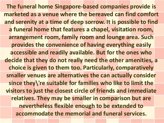 The funeral home Singapore-based companies provide ismarketed as a venue where the bereaved can find comfortand serenity a...