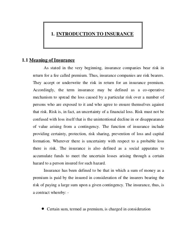 1. INTRODUCTION TO INSURANCE1.1 Meaning of Insurance          As stated in the very beginning, insurance companies bear ri...