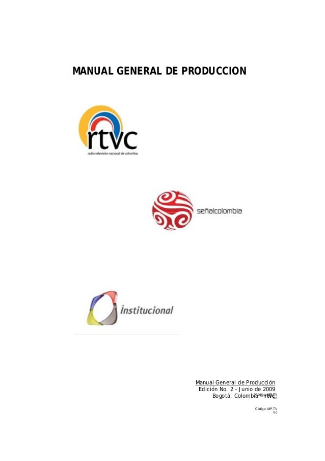 Código: MP-TV V0 Código: MP-TV V0 MANUAL GENERAL DE PRODUCCION Manual General de Producción Edición No. 2 – Junio de 2009 ...