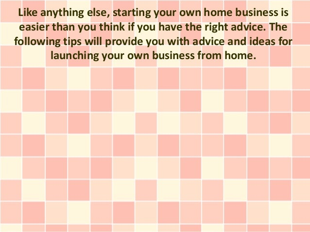 Like anything else, starting your own home business is easier than you think if you have the right advice. Thefollowing ti...