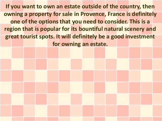 If you want to own an estate outside of the country, thenowning a property for sale in Provence, France is definitely    o...