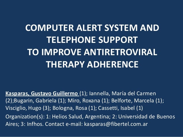 COMPUTER ALERT SYSTEM AND TELEPHONE SUPPORT TO IMPROVE ANTIRETROVIRAL THERAPY ADHERENCE Kasparas, Gustavo Guillermo (1); I...