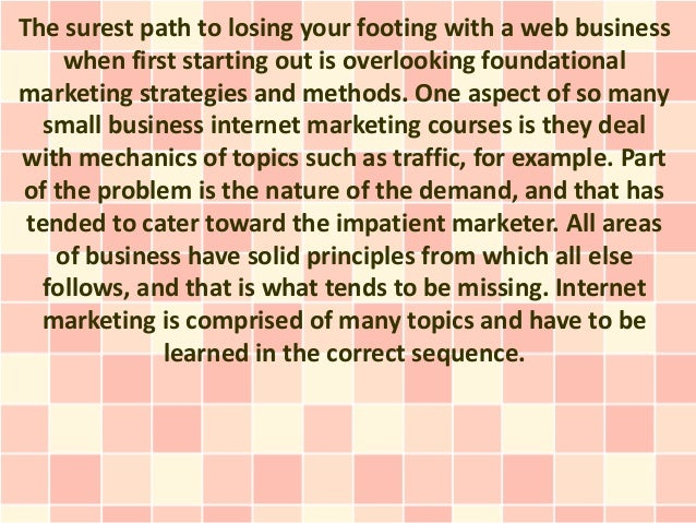 The surest path to losing your footing with a web business     when first starting out is overlooking foundationalmarketin...