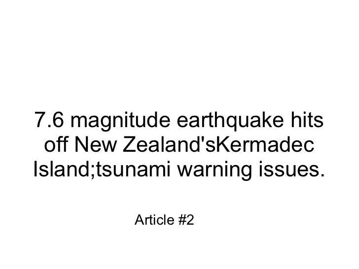 7.6 magnitude earthquake hits  off New ZealandsKermadecIsland;tsunami warning issues.          Article #2