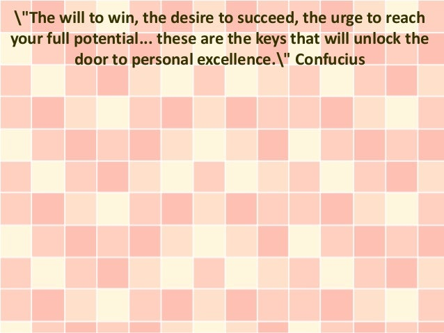 """The will to win, the desire to succeed, the urge to reachyour full potential... these are the keys that will unlock the  ..."