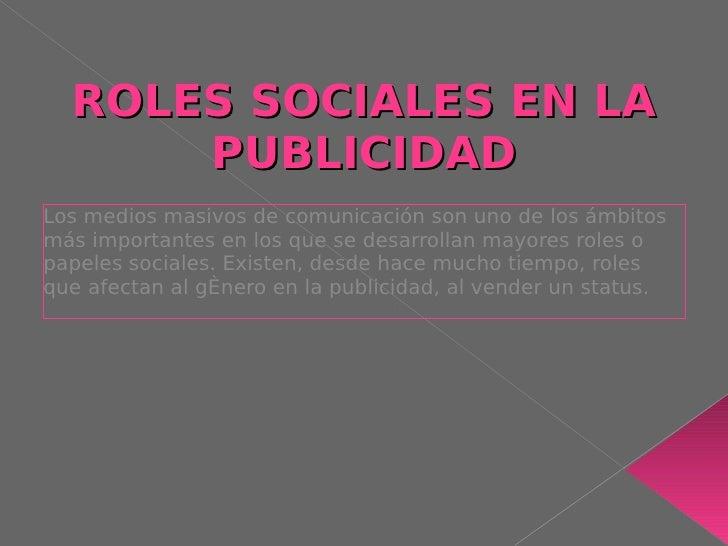 ROLES SOCIALES EN LA       PUBLICIDAD Los medios masivos de comunicación son uno de los ámbitos más importantes en los que...