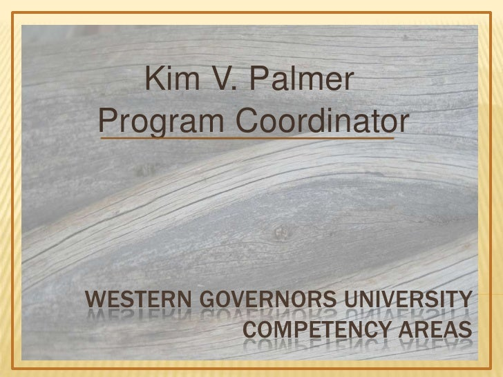Kim V. Palmer<br />Program Coordinator<br />Western Governors UniversityCompetency Areas<br />