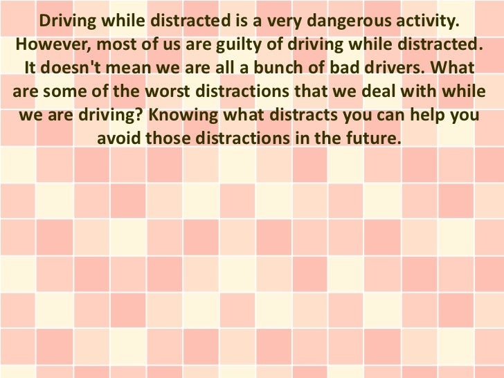 Driving while distracted is a very dangerous activity.However, most of us are guilty of driving while distracted. It doesn...