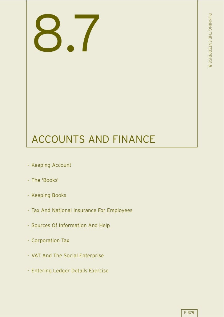 RUNNING THE ENTERPRISE 8  8.7  ACCOUNTS AND FINANCE  . Keeping Account  . The 'Books'  . Keeping Books  . Tax And National...