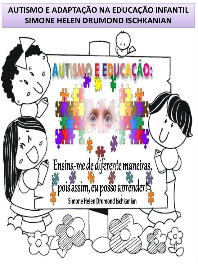 AUTISMO E ADAPTAÇÃO NA EDUCAÇÃO INFANTIL SIMONE HELEN DRUMOND ISCHKANIAN