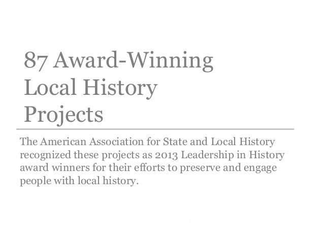 87 Award-Winning Local History Projects The American Association for State and Local History recognized these projects as ...