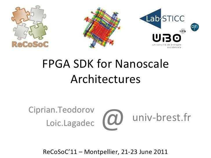 FPGA SDK for Nanoscale         Architectures                                 @ Ciprian.Teodorov      Loic.La...