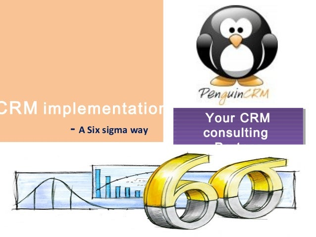 Your CRM consulting Partner Your CRM consulting Partner CRM implementation - A Six sigma way