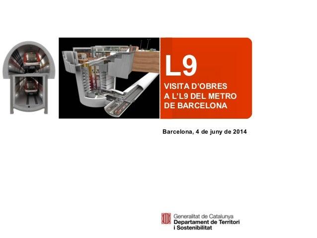 L9VISITA D'OBRES A L'L9 DEL METRO DE BARCELONA Barcelona, 4 de juny de 2014